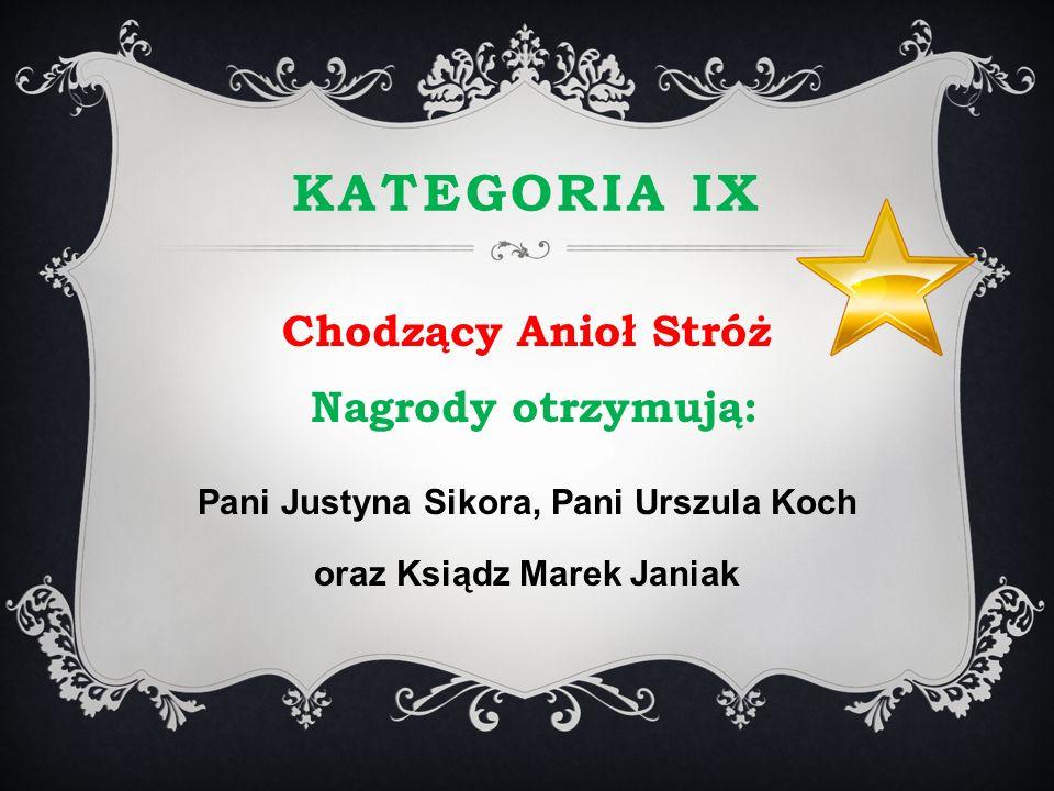 KATEGORIA IX Chodzący Anioł Stróż Nagrody otrzymują: Pani Justyna Sikora, Pani Urszula Koch oraz Ksiądz Marek Janiak
