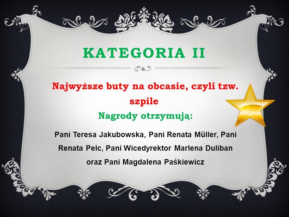 KATEGORIA II Najwyższe buty na obcasie, czyli tzw. szpile Nagrody otrzymują: Pani Teresa Jakubowska, Pani Renata Müller, Pani Renata Pelc, Pani Wicedy