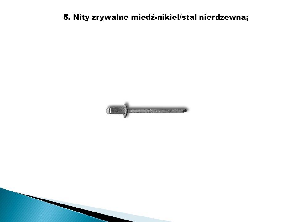 5. Nity zrywalne miedź-nikiel/stal nierdzewna;
