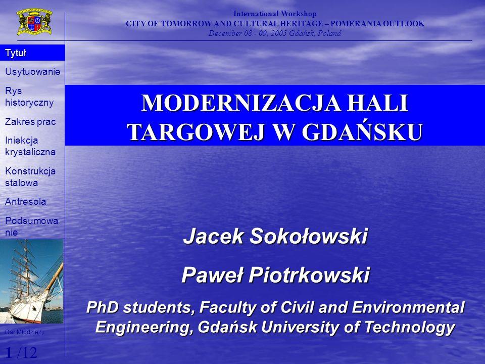 MODERNIZACJA HALI TARGOWEJ W GDAŃSKU International Workshop CITY OF TOMORROW AND CULTURAL HERITAGE – POMERANIA OUTLOOK December 08 - 09, 2005 Gdańsk,