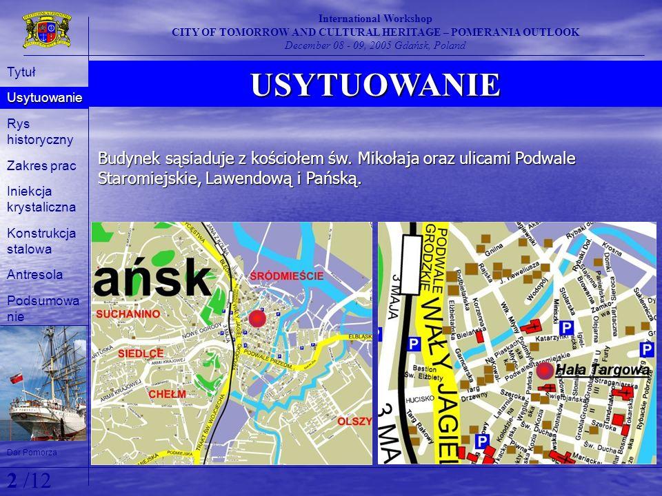 USYTUOWANIE International Workshop CITY OF TOMORROW AND CULTURAL HERITAGE – POMERANIA OUTLOOK December 08 - 09, 2005 Gdańsk, Poland Budynek sąsiaduje