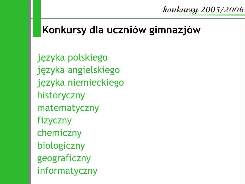 Konkursy dla uczniów gimnazjów języka polskiego języka angielskiego języka niemieckiego historyczny matematyczny fizyczny chemiczny biologiczny geogra