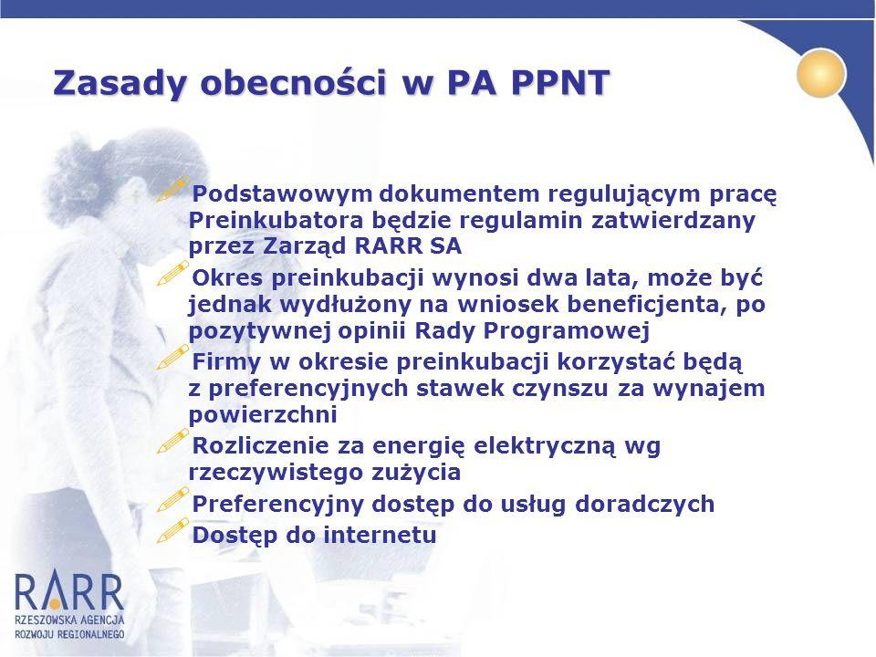 Zasady obecności w PA PPNT ! Podstawowym dokumentem regulującym pracę Preinkubatora będzie regulamin zatwierdzany przez Zarząd RARR SA ! Okres preinku