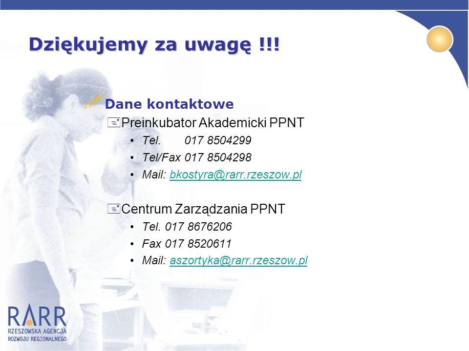 Dziękujemy za uwagę !!! ! Dane kontaktowe +Preinkubator Akademicki PPNT Tel. 017 8504299 Tel/Fax 017 8504298 Mail: bkostyra@rarr.rzeszow.plbkostyra@ra