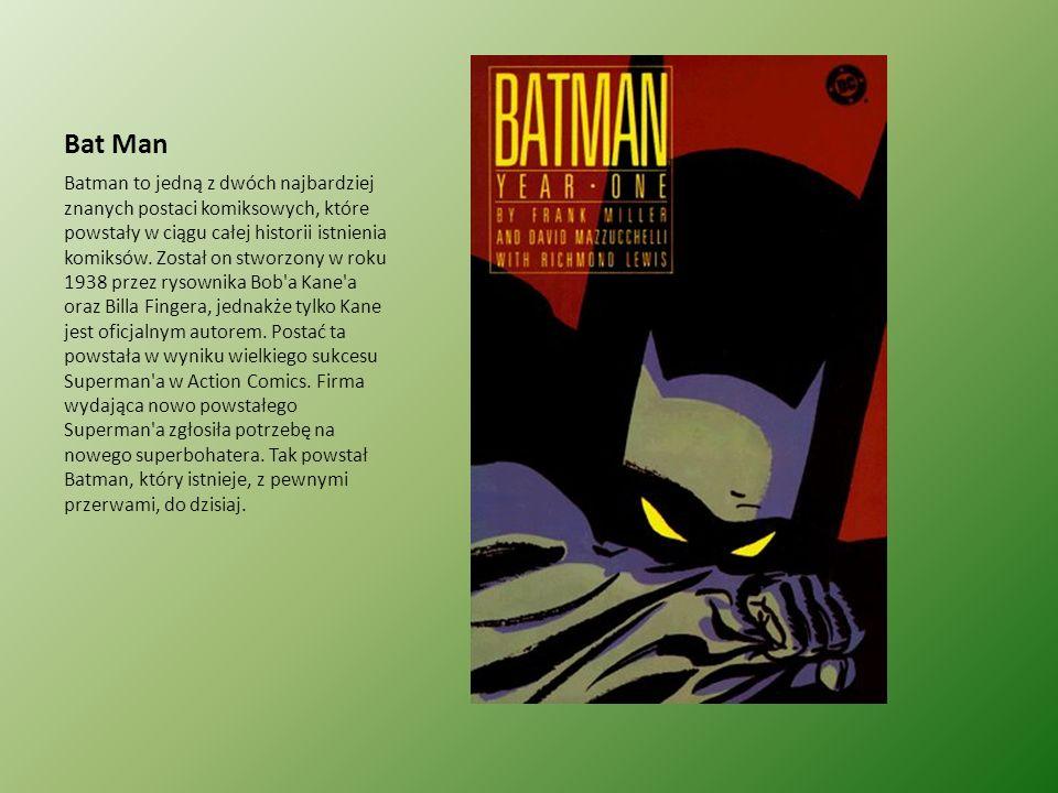 Bat Man Batman to jedną z dwóch najbardziej znanych postaci komiksowych, które powstały w ciągu całej historii istnienia komiksów. Został on stworzony