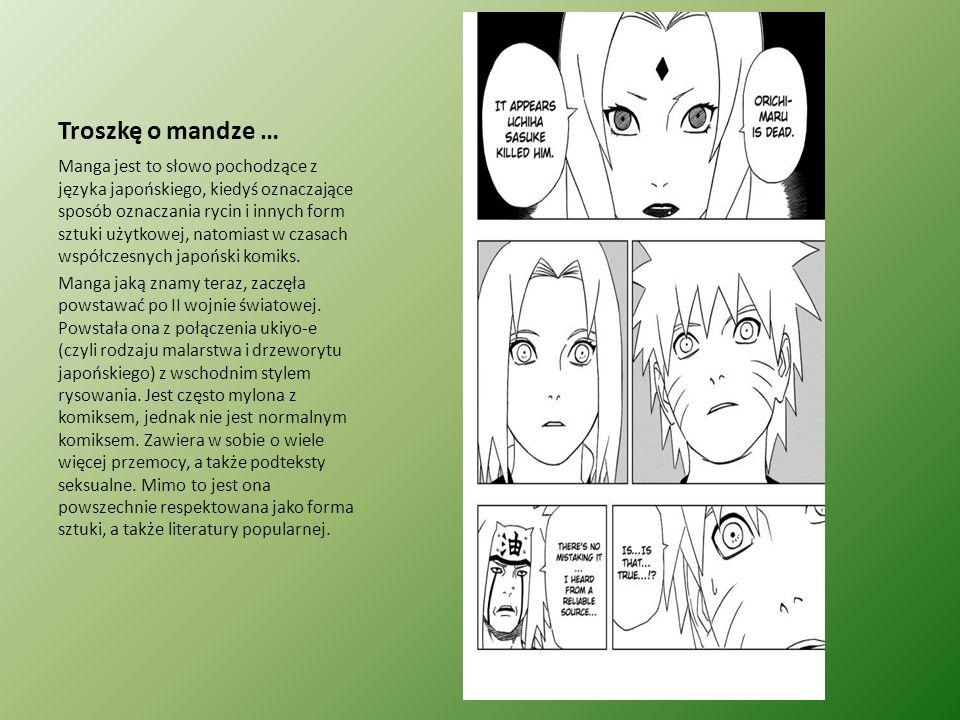 Troszkę o mandze … Manga jest to słowo pochodzące z języka japońskiego, kiedyś oznaczające sposób oznaczania rycin i innych form sztuki użytkowej, nat