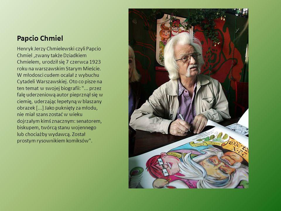 Papcio Chmiel Henryk Jerzy Chmielewski czyli Papcio Chmiel,zwany także Dziadkiem Chmielem, urodził się 7 czerwca 1923 roku na warszawskim Starym Mieśc