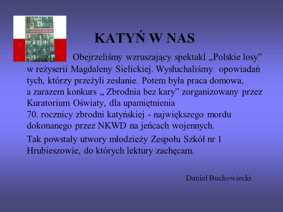 KATYŃ W NAS Obejrzeliśmy wzruszający spektakl Polskie losy w reżyserii Magdaleny Sielickiej. Wysłuchaliśmy opowiadań tych, którzy przeżyli zesłanie. P