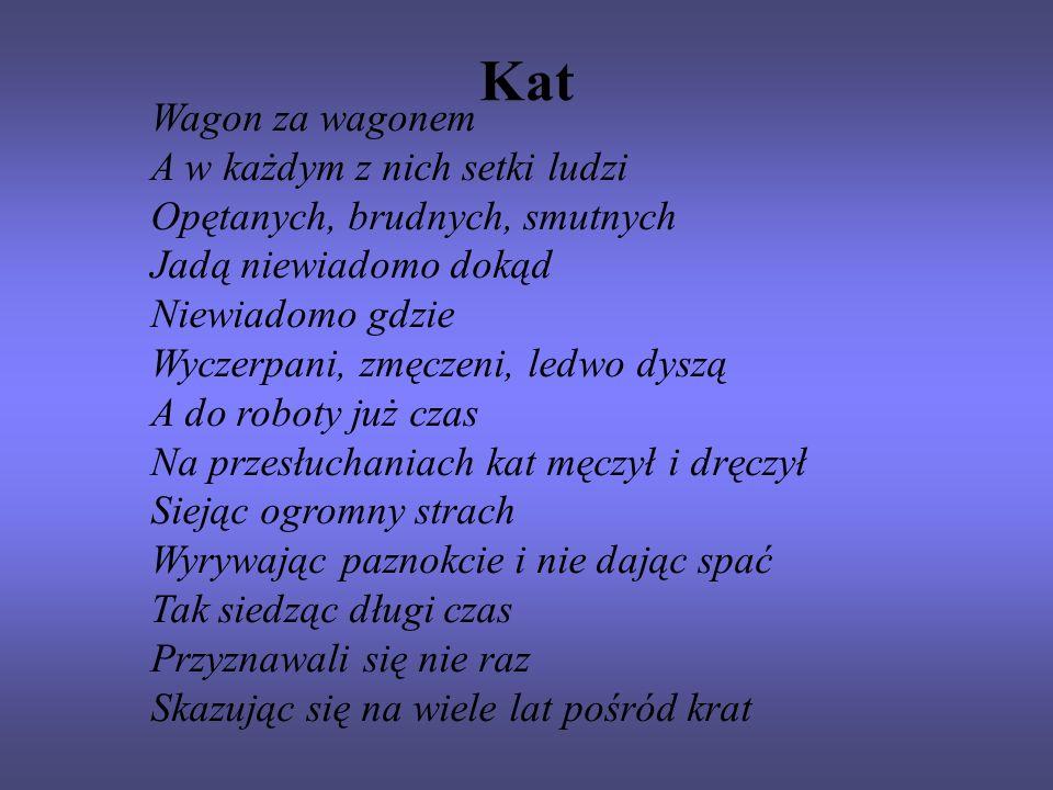 Kat Wagon za wagonem A w każdym z nich setki ludzi Opętanych, brudnych, smutnych Jadą niewiadomo dokąd Niewiadomo gdzie Wyczerpani, zmęczeni, ledwo dy