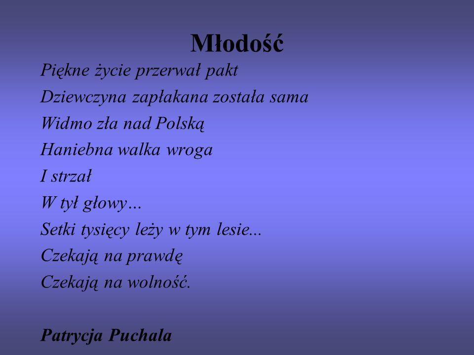 Młodość Piękne życie przerwał pakt Dziewczyna zapłakana została sama Widmo zła nad Polską Haniebna walka wroga I strzał W tył głowy… Setki tysięcy leż