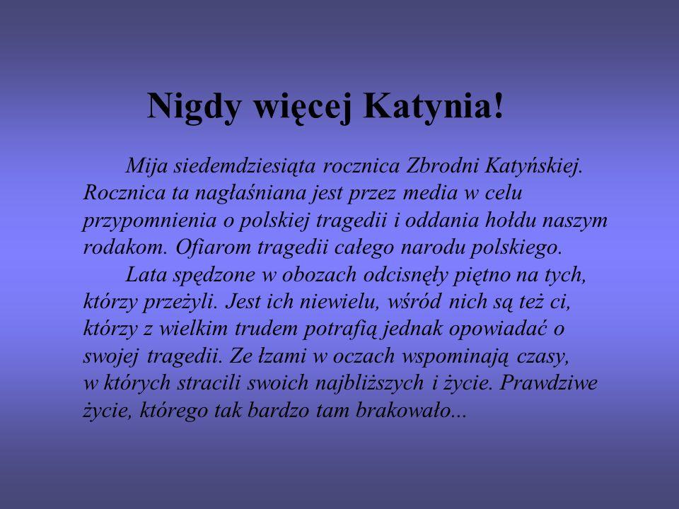 Nigdy więcej Katynia! Mija siedemdziesiąta rocznica Zbrodni Katyńskiej. Rocznica ta nagłaśniana jest przez media w celu przypomnienia o polskiej trage