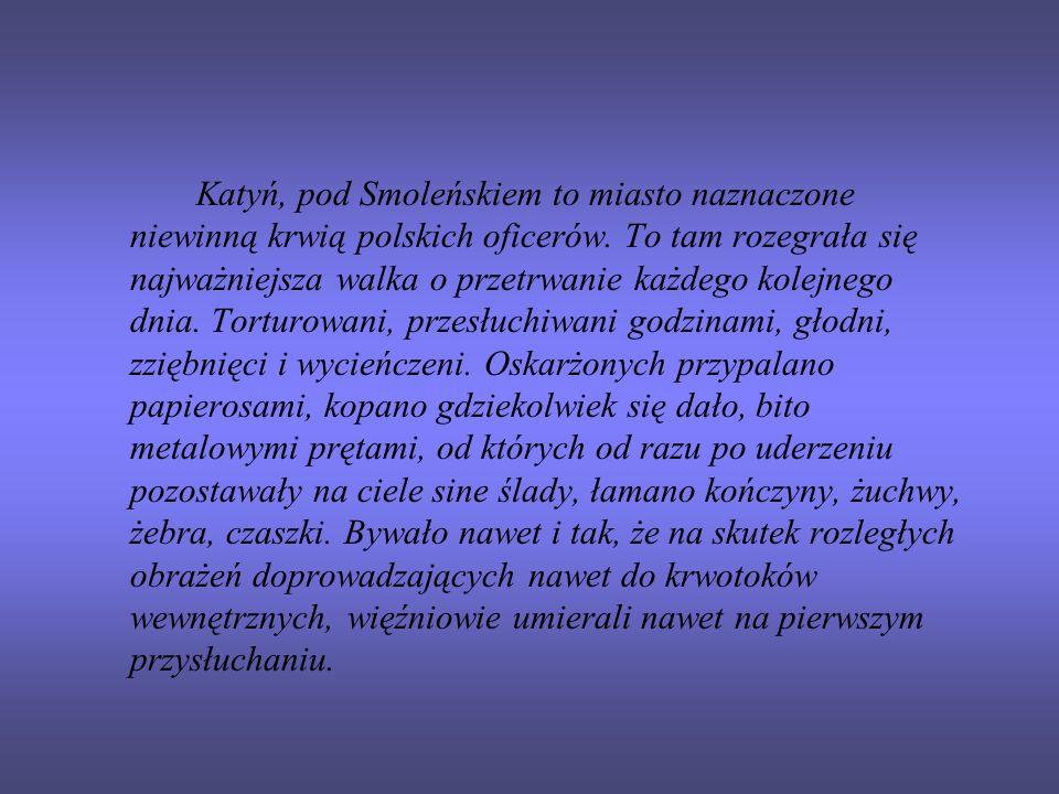 Katyń, pod Smoleńskiem to miasto naznaczone niewinną krwią polskich oficerów. To tam rozegrała się najważniejsza walka o przetrwanie każdego kolejnego