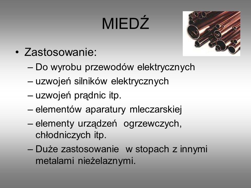 MIEDŹ Zastosowanie: –Do wyrobu przewodów elektrycznych –uzwojeń silników elektrycznych –uzwojeń prądnic itp.