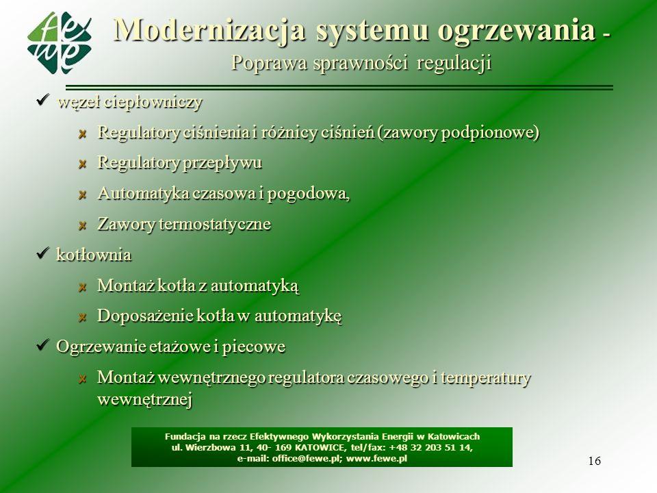 16 Modernizacja systemu ogrzewania - Poprawa sprawności regulacji Fundacja na rzecz Efektywnego Wykorzystania Energii w Katowicach ul. Wierzbowa 11, 4