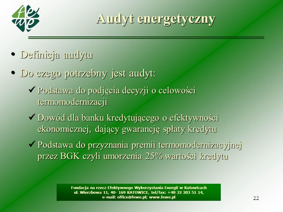 22 Audyt energetyczny Fundacja na rzecz Efektywnego Wykorzystania Energii w Katowicach ul. Wierzbowa 11, 40- 169 KATOWICE, tel/fax: +48 32 203 51 14,