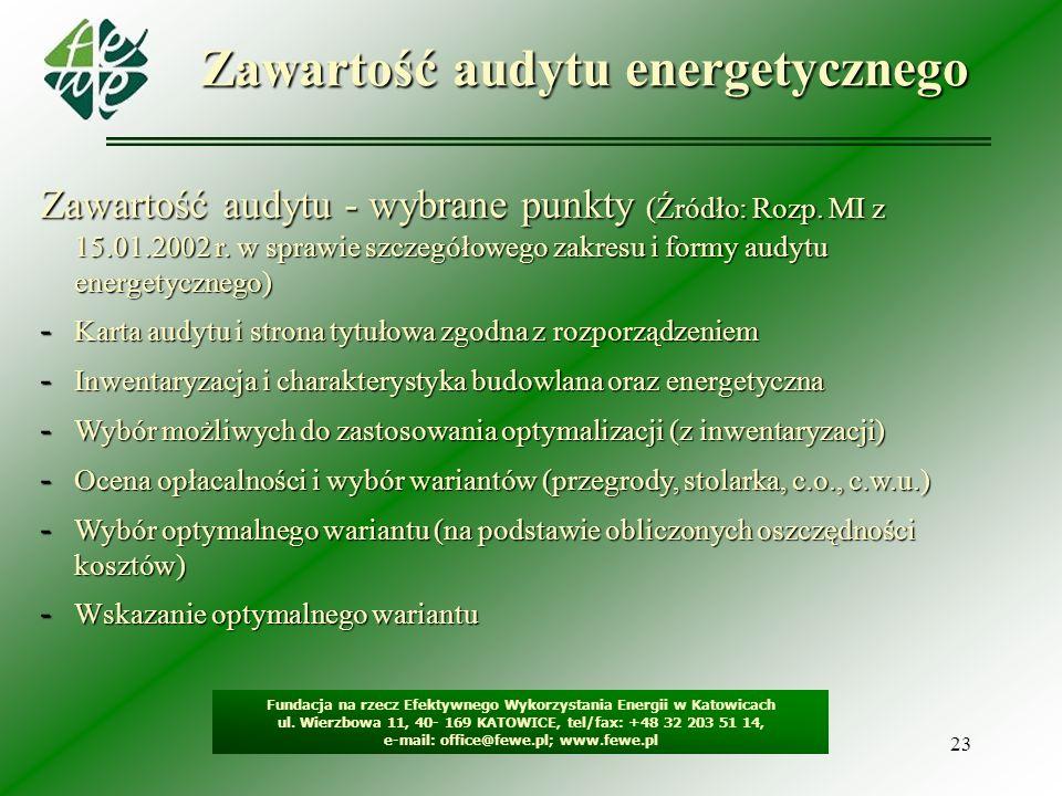 23 Zawartość audytu energetycznego Fundacja na rzecz Efektywnego Wykorzystania Energii w Katowicach ul. Wierzbowa 11, 40- 169 KATOWICE, tel/fax: +48 3