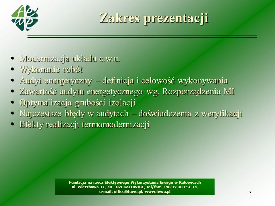 3 Zakres prezentacji Fundacja na rzecz Efektywnego Wykorzystania Energii w Katowicach ul. Wierzbowa 11, 40- 169 KATOWICE, tel/fax: +48 32 203 51 14, e