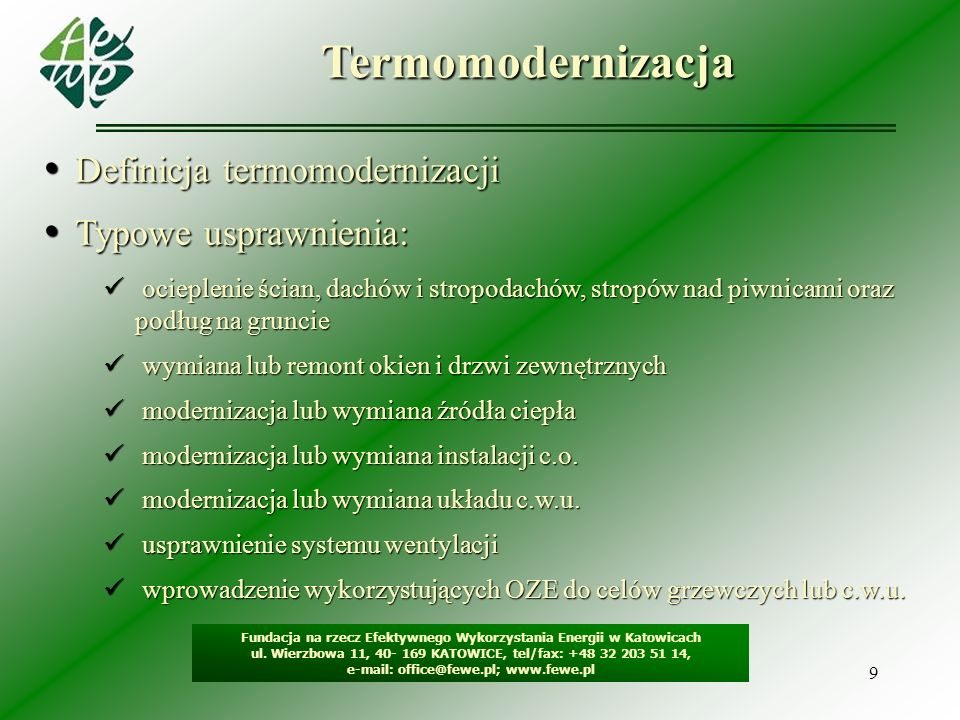 9Termomodernizacja Fundacja na rzecz Efektywnego Wykorzystania Energii w Katowicach ul. Wierzbowa 11, 40- 169 KATOWICE, tel/fax: +48 32 203 51 14, e-m