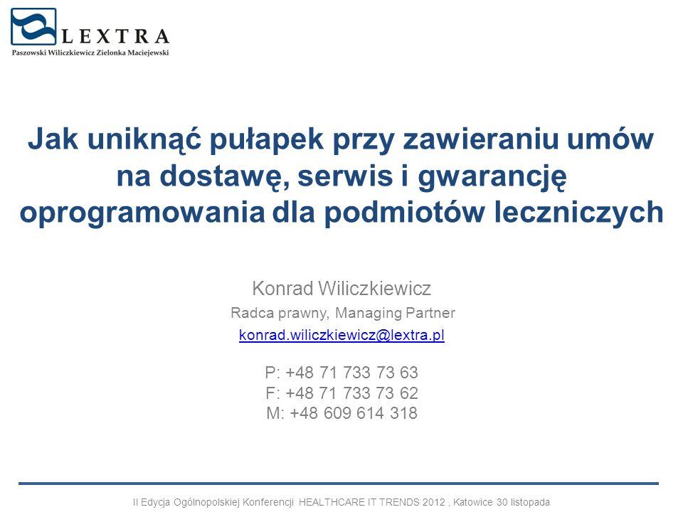 Jak uniknąć pułapek przy zawieraniu umów na dostawę, serwis i gwarancję oprogramowania dla podmiotów leczniczych Konrad Wiliczkiewicz Radca prawny, Ma