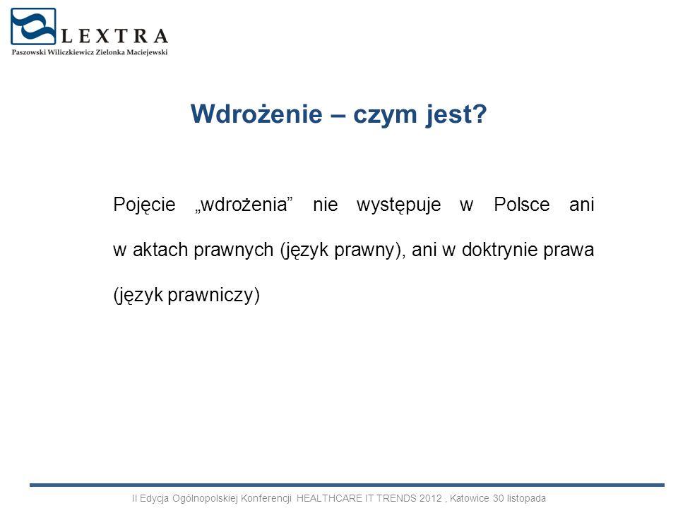 Wdrożenie – czym jest? Pojęcie wdrożenia nie występuje w Polsce ani w aktach prawnych (język prawny), ani w doktrynie prawa (język prawniczy) II Edycj