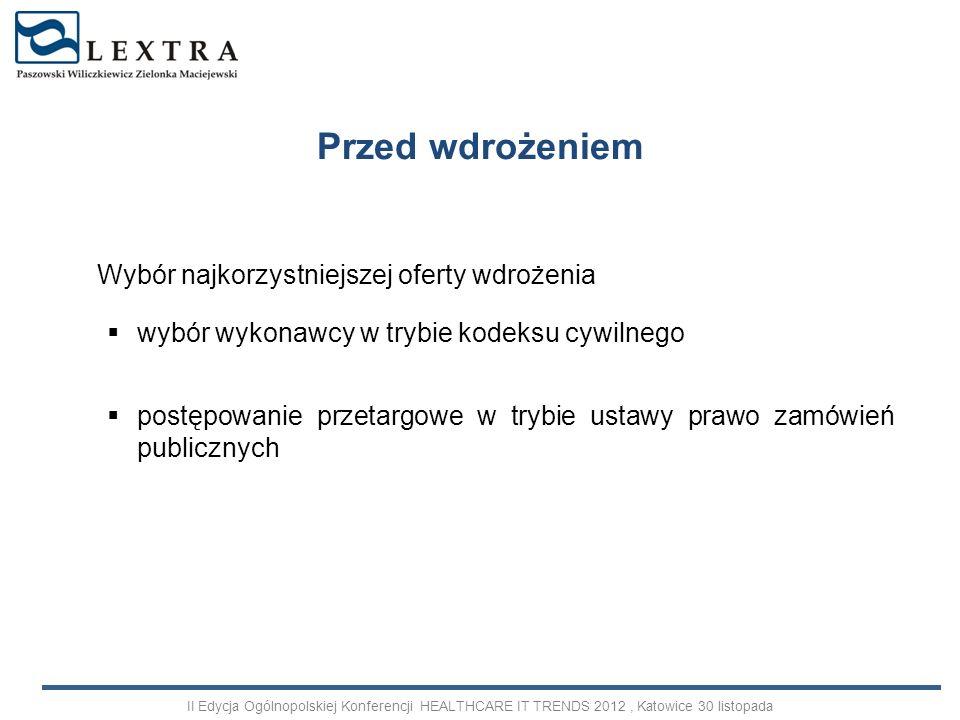 warunki postępowania ustala organizator postępowania regulamin postępowania jest wzorcem umownym akceptowanym w drodze adhezyjnej swoboda unieważnienia postępowania swoboda zawierania umów na czas oznaczony lub czas nieoznaczony Wybór Wykonawcy w trybie kodeksu cywilnego II Edycja Ogólnopolskiej Konferencji HEALTHCARE IT TRENDS 2012, Katowice 30 listopada