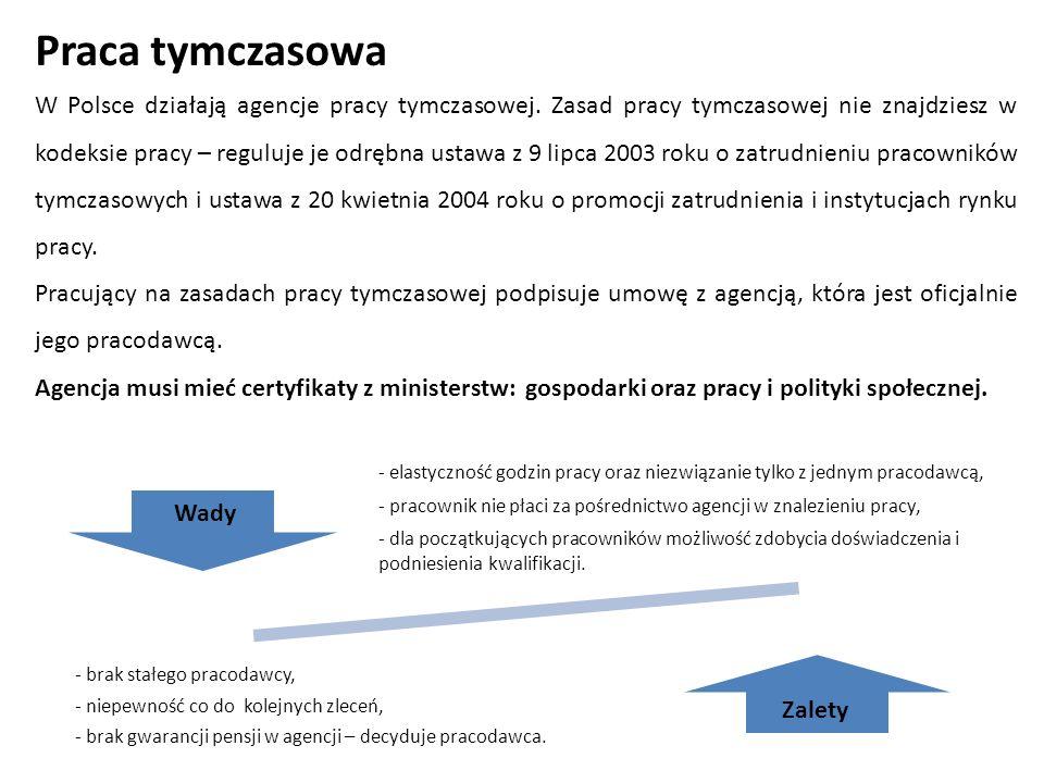 Praca tymczasowa W Polsce działają agencje pracy tymczasowej. Zasad pracy tymczasowej nie znajdziesz w kodeksie pracy – reguluje je odrębna ustawa z 9