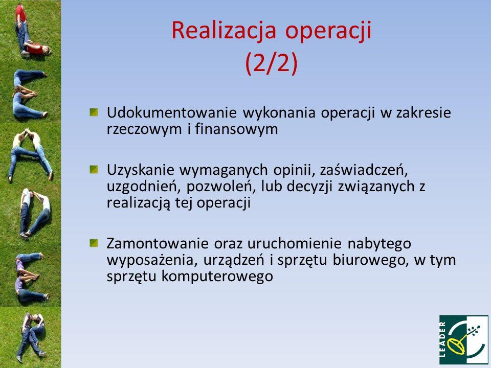Realizacja operacji (2/2) Udokumentowanie wykonania operacji w zakresie rzeczowym i finansowym Uzyskanie wymaganych opinii, zaświadczeń, uzgodnień, po