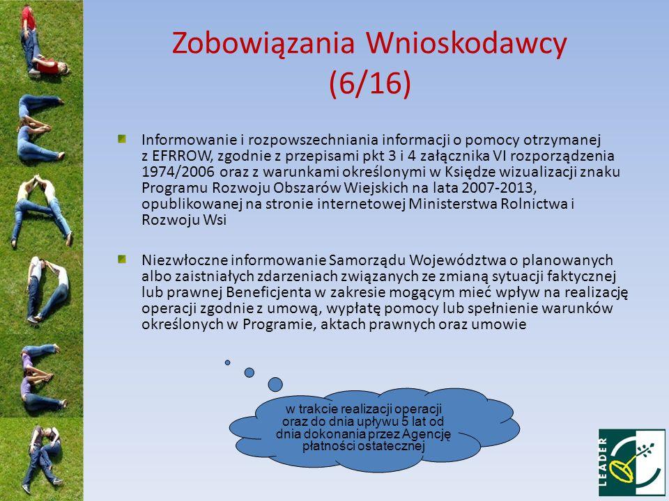 Zobowiązania Wnioskodawcy (6/16) Informowanie i rozpowszechniania informacji o pomocy otrzymanej z EFRROW, zgodnie z przepisami pkt 3 i 4 załącznika V