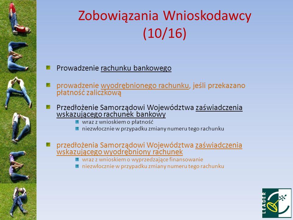 Zobowiązania Wnioskodawcy (10/16) Prowadzenie rachunku bankowego prowadzenie wyodrębnionego rachunku, jeśli przekazano płatność zaliczkową Przedłożeni