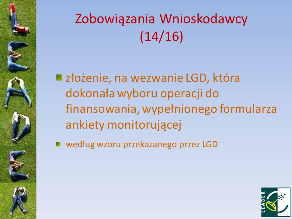 Zobowiązania Wnioskodawcy (14/16) złożenie, na wezwanie LGD, która dokonała wyboru operacji do finansowania, wypełnionego formularza ankiety monitoruj