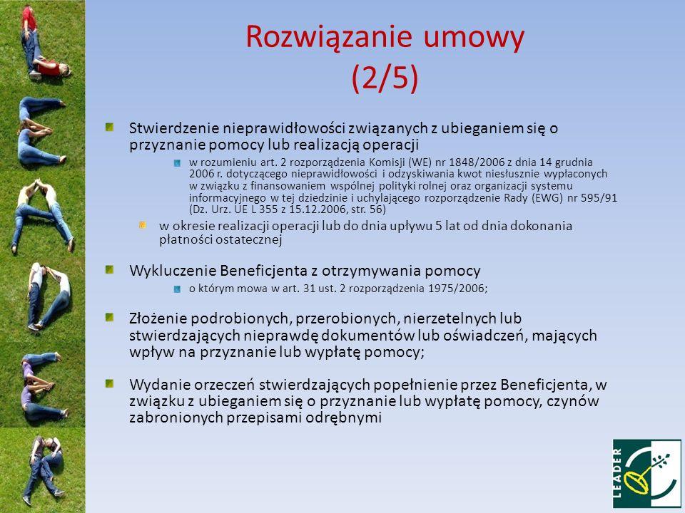 Rozwiązanie umowy (2/5) Stwierdzenie nieprawidłowości związanych z ubieganiem się o przyznanie pomocy lub realizacją operacji w rozumieniu art. 2 rozp