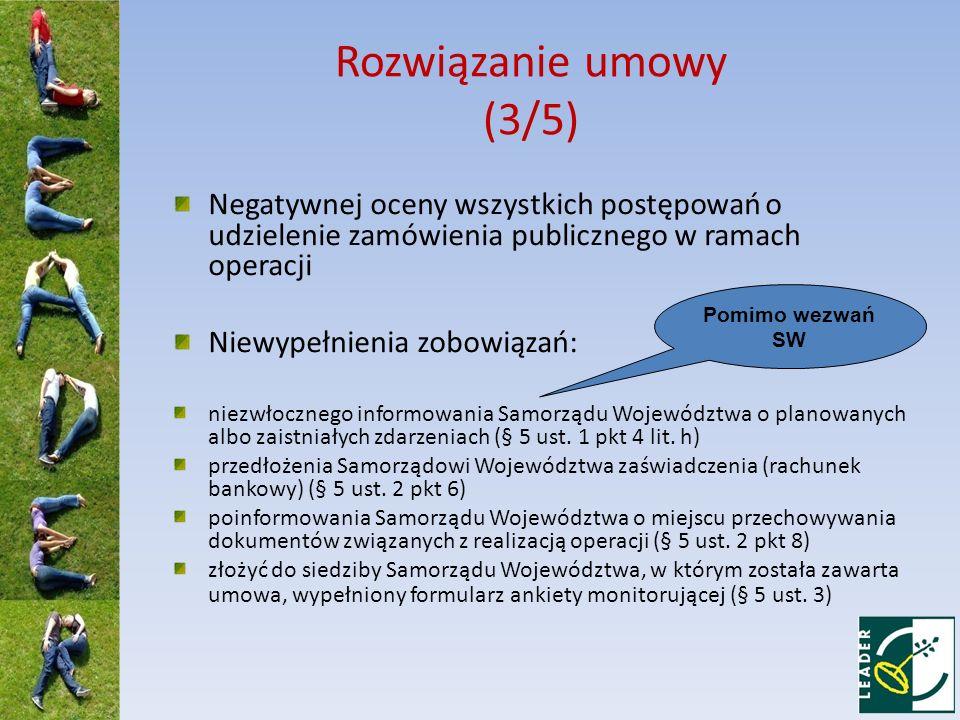 Rozwiązanie umowy (3/5) Negatywnej oceny wszystkich postępowań o udzielenie zamówienia publicznego w ramach operacji Niewypełnienia zobowiązań: niezwł