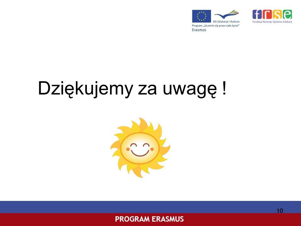 PROGRAM COMENIUSPROGRAM ERASMUS 10 Dziękujemy za uwagę !