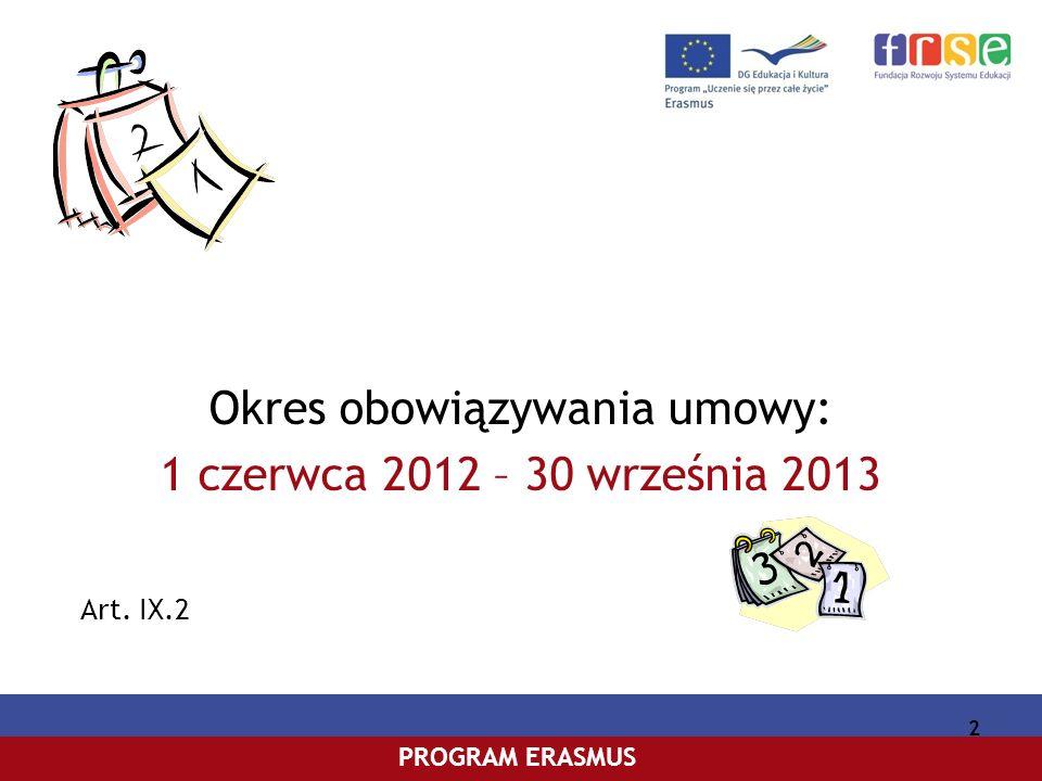 PROGRAM COMENIUSPROGRAM ERASMUS Okres obowiązywania umowy: 1 czerwca 2012 – 30 września 2013 Art.