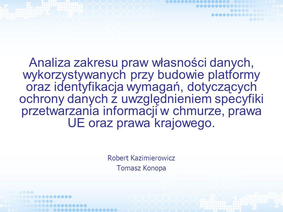 Agenda Analiza zakresu praw własności danych w kontekście ich przekazania do przetwarzania w chmurze Cywilnoprawna umowa określająca zakres i ograniczenia praw stron Prawo do ochrony danych użytkowników Wymagania dotyczące przetwarzania oraz ochrony danych w chmurze Ochrona danych osobowych Pojęcie i ochrona pozostałych danych Szyfrowanie danych 325.04.2012 // Prawne aspekty chmury danych LOGICAL // Robert Kazimierowicz, Tomasz Konopa