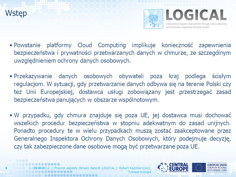 Wstęp Powstanie platformy Cloud Computing implikuje konieczność zapewnienia bezpieczeństwa i prywatności przetwarzanych danych w chmurze, ze szczególn