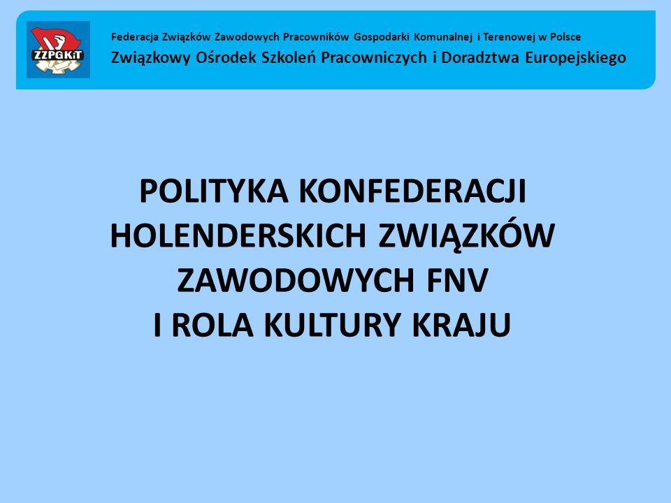 POLITYKA KONFEDERACJI HOLENDERSKICH ZWIĄZKÓW ZAWODOWYCH FNV I ROLA KULTURY KRAJU Federacja Związków Zawodowych Pracowników Gospodarki Komunalnej i Ter