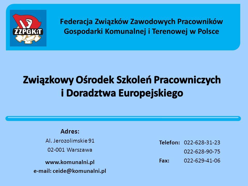 Adres: Al. Jerozolimskie 91 02-001 Warszawa www.komunalni.pl e-mail: ceide@komunalni.pl Telefon:022-628-31-23 022-628-90-75 Fax:022-629-41-06 Federacj