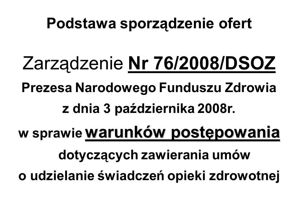 Podstawa sporządzenie ofert Zarządzenie Nr 76/2008/DSOZ Prezesa Narodowego Funduszu Zdrowia z dnia 3 października 2008r. warunków postępowania w spraw