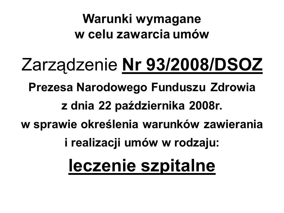 Warunki wymagane w celu zawarcia umów Zarządzenie Nr 93/2008/DSOZ Prezesa Narodowego Funduszu Zdrowia z dnia 22 października 2008r. w sprawie określen