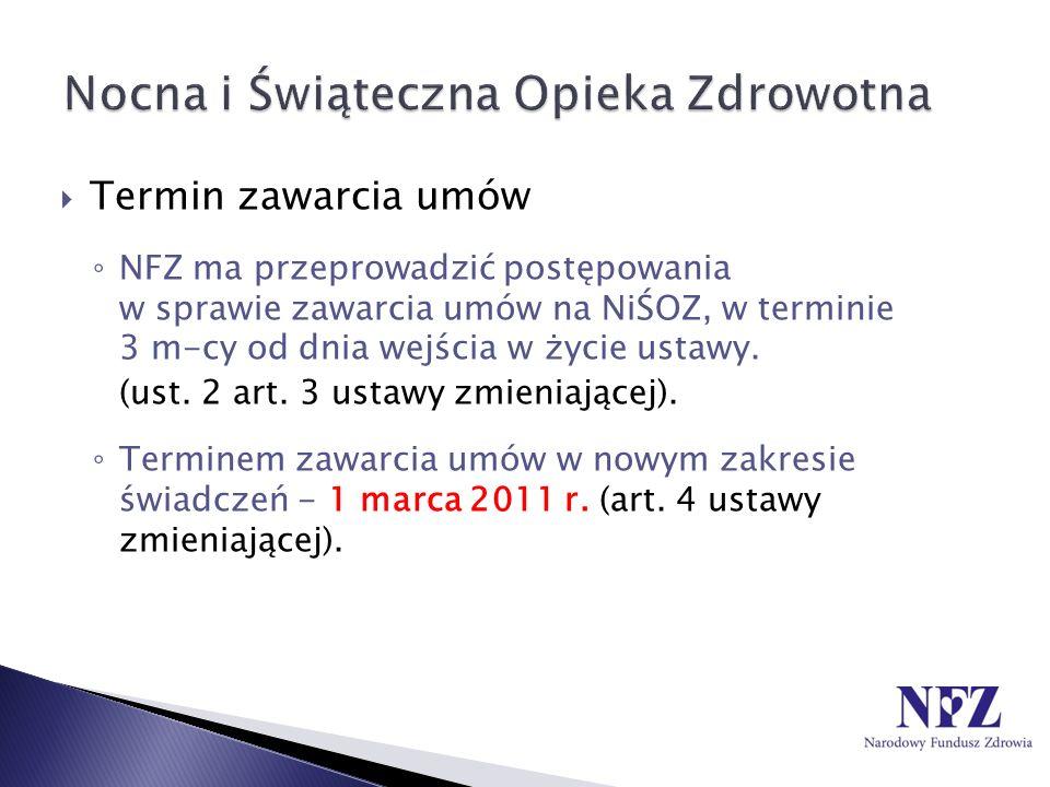 Termin zawarcia umów NFZ ma przeprowadzić postępowania w sprawie zawarcia umów na NiŚOZ, w terminie 3 m-cy od dnia wejścia w życie ustawy. (ust. 2 art