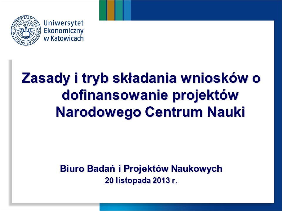 Zasady i tryb składania wniosków o dofinansowanie projektów Narodowego Centrum Nauki Biuro Badań i Projektów Naukowych 20 listopada 2013 r.