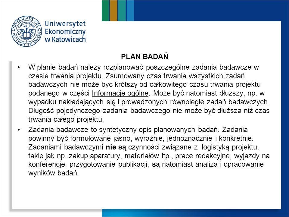 PLAN BADAŃ W planie badań należy rozplanować poszczególne zadania badawcze w czasie trwania projektu. Zsumowany czas trwania wszystkich zadań badawczy