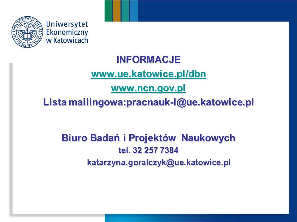 INFORMACJE www.ue.katowice.pl/dbn www.ncn.gov.pl Lista mailingowa:pracnauk-l@ue.katowice.pl Biuro Badań i Projektów Naukowych tel. 32 257 7384 katarzy