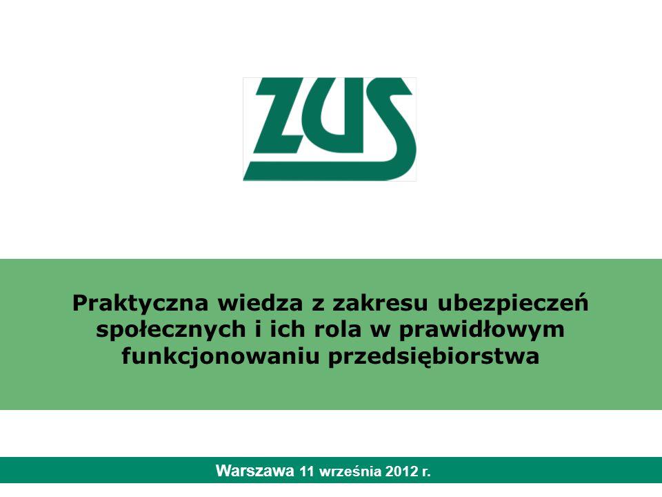 Praktyczna wiedza z zakresu ubezpieczeń społecznych i ich rola w prawidłowym funkcjonowaniu przedsiębiorstwa Warszawa 11 września 2012 r.
