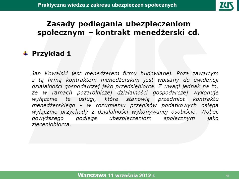 11 Zasady podlegania ubezpieczeniom społecznym – kontrakt menedżerski cd. Przykład 1 Jan Kowalski jest menedżerem firmy budowlanej. Poza zawartym z tą