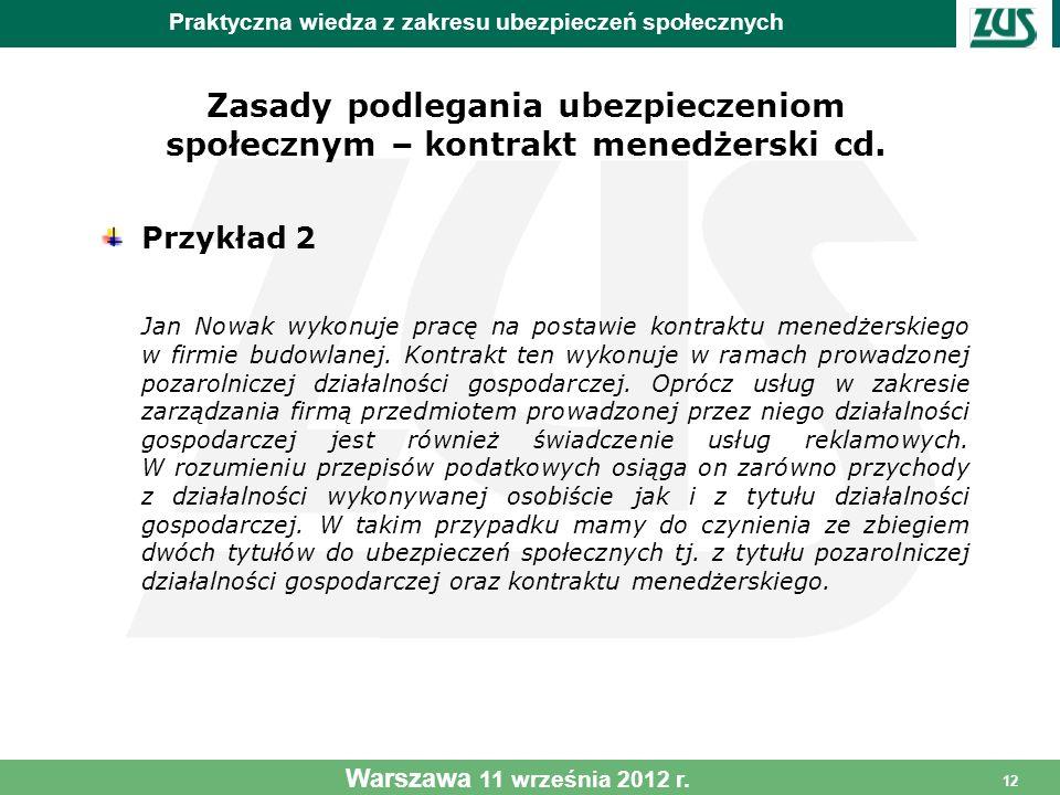 12 Zasady podlegania ubezpieczeniom społecznym – kontrakt menedżerski cd. Przykład 2 Jan Nowak wykonuje pracę na postawie kontraktu menedżerskiego w f