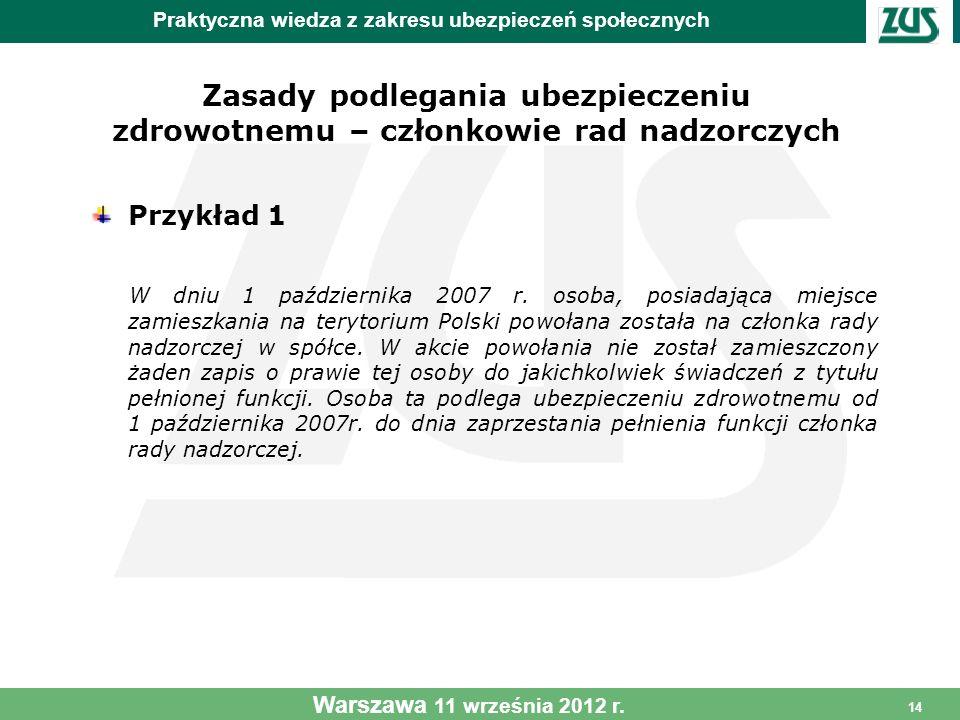 14 Zasady podlegania ubezpieczeniu zdrowotnemu – członkowie rad nadzorczych Przykład 1 W dniu 1 października 2007 r. osoba, posiadająca miejsce zamies