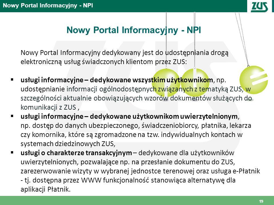 19 Nowy Portal Informacyjny dedykowany jest do udostępniania drogą elektroniczną usług świadczonych klientom przez ZUS: usługi informacyjne – dedykowa