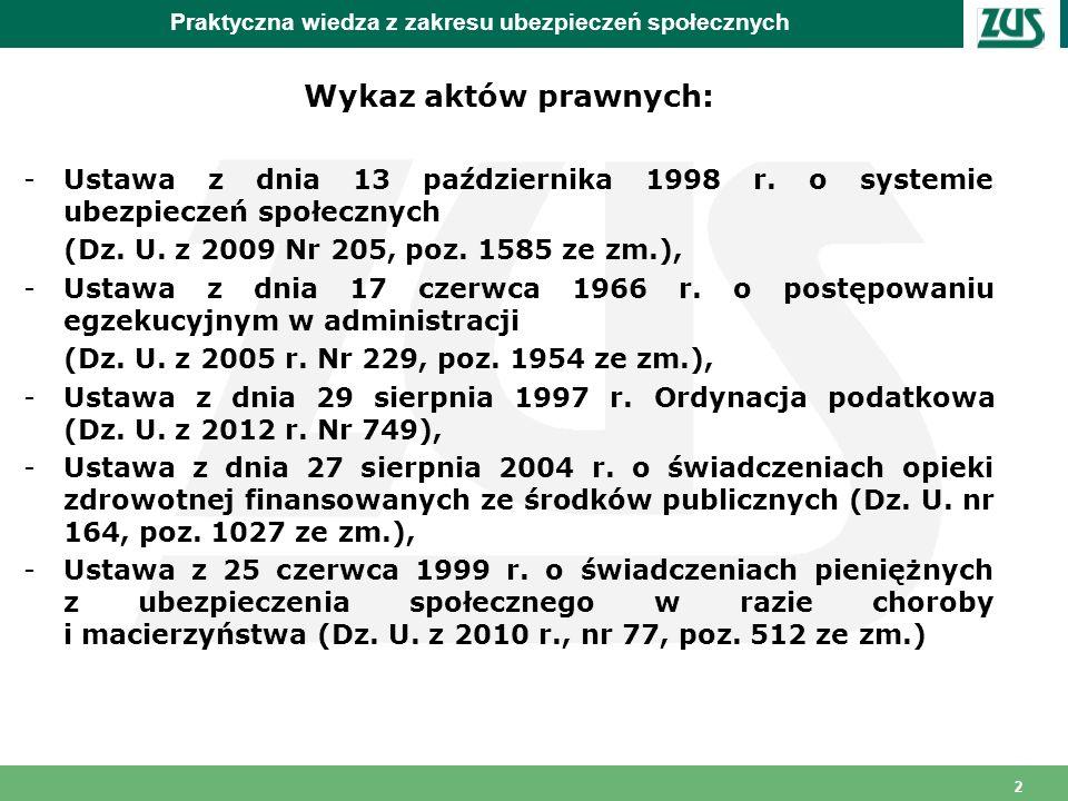 2 Praktyczna wiedza z zakresu ubezpieczeń społecznych Wykaz aktów prawnych: -Ustawa z dnia 13 października 1998 r. o systemie ubezpieczeń społecznych